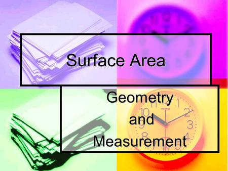 Surface Area Geometry and andMeasurement. Measurement Rectangular Prism Rectangular Prism Surface Area: sum of the areas of all of the faces Surface Area: