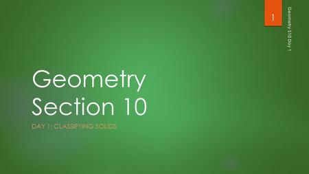 Geometry Section 10 DAY 1: CLASSIFYING SOLIDS Geometry S10 Day 1 1.
