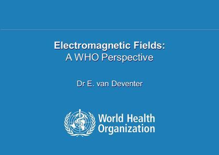 CITEL – San Salvador | 16 April 2007 1 | Electromagnetic Fields: A WHO Perspective Dr E. van Deventer.