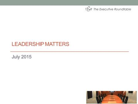 LEADERSHIP MATTERS July 2015. Leadership – a few quotes............... The task of leadership is not to put greatness into people, but to elicit, for.