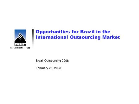 Opportunities for Brazil in the International Outsourcing Market Brazil Outsourcing 2008 February 26, 2008.