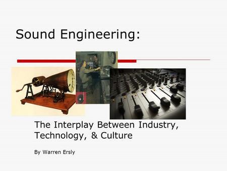 Sound Engineering: The Interplay Between Industry, Technology, & Culture By Warren Ersly.