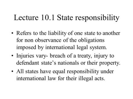 Lecture 10.1 State responsibility Refers to the liability of one state to another for non observance of the obligations imposed by international legal.