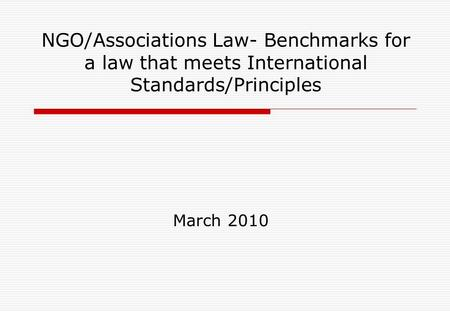 NGO/Associations Law- Benchmarks for a law that meets International Standards/Principles March 2010.