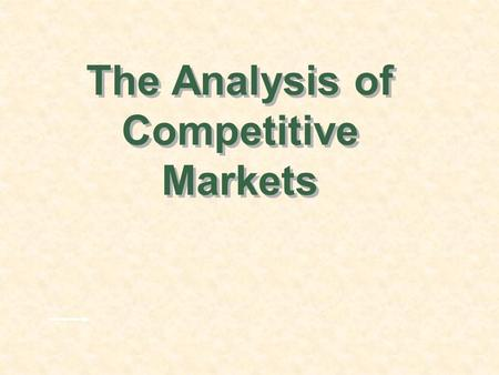 The Analysis of Competitive Markets. Chapter 9Slide 2 Topics to be Discussed Evaluating the Gains and Losses from Government Policies--Consumer and Producer.
