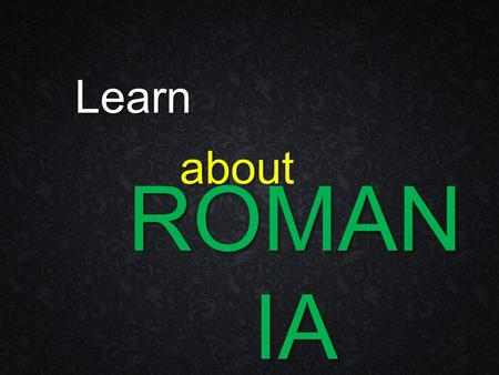 Learn about ROMAN IA. It is located in the south-east of Central Europe.