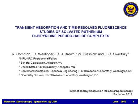 Molecular Spectroscopy OSU June 2012 1 TRANSIENT ABSORPTION AND TIME-RESOLVED FLUORESCENCE STUDIES OF SOLVATED RUTHENIUM DI-BIPYRIDINE PSEUDO-HALIDE.