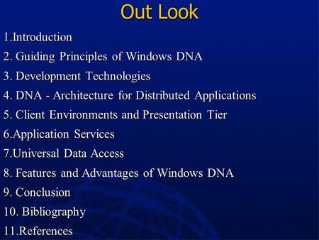 Out Look 1.Introduction 2. Guiding Principles of Windows DNA 3. Development Technologies 4. DNA - Architecture for Distributed Applications 5. Client Environments.