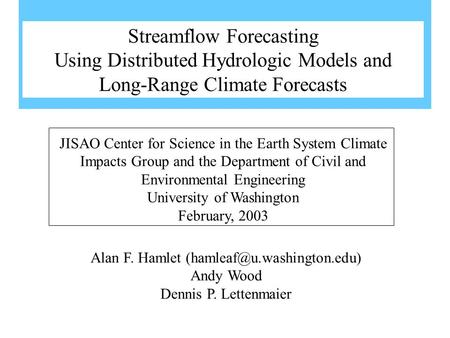 Alan F. Hamlet Andy Wood Dennis P. Lettenmaier JISAO Center for Science in the Earth System Climate Impacts Group and the Department.