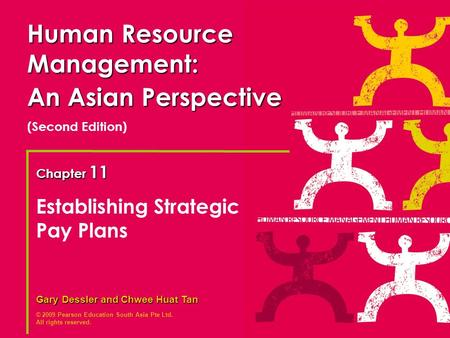 © 2009 Pearson Education South Asia Pte Ltd. All rights reserved. Gary Dessler and Chwee Huat Tan Chapter 11 Human Resource Management: An Asian Perspective.