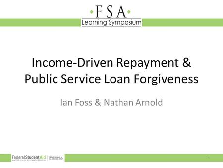 Income-Driven Repayment & Public Service Loan Forgiveness Ian Foss & Nathan Arnold 1.