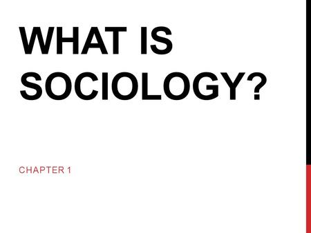 WHAT IS SOCIOLOGY? CHAPTER 1. FOCUS QUESTIONS 1.How does sociology differ from common sense? 2.Why is it important to study social diversity in the United.