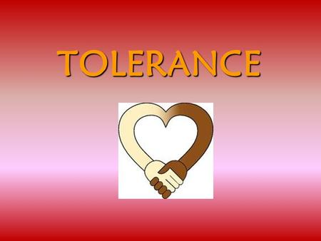 TOLERANCE. TOLERANCE Tolerance means to tolerate or accept differences. It means showing respect for the race, religion, age, gender, opinions, and ideologies.