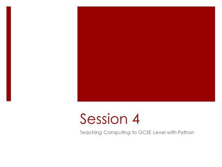 Session 4 Teaching Computing to GCSE Level with Python.