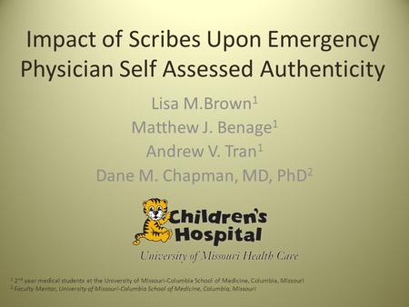 Impact of Scribes Upon Emergency Physician Self Assessed Authenticity Lisa M.Brown 1 Matthew J. Benage 1 Andrew V. Tran 1 Dane M. Chapman, MD, PhD 2 1.