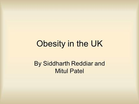 Obesity in the UK By Siddharth Reddiar and Mitul Patel.