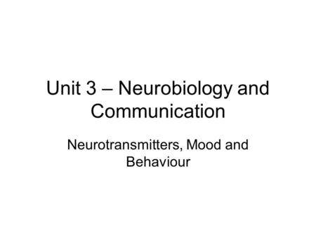 Unit 3 – Neurobiology and Communication