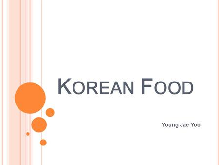K OREAN F OOD Young Jae Yoo K OREAN F OOD IS …….. Fermented Unfermented.