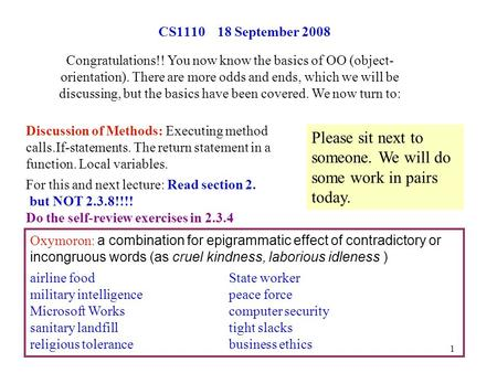 1 CS1110 18 September 2008 Discussion of Methods: Executing method calls.If-statements. The return statement in a function. Local variables. For this and.