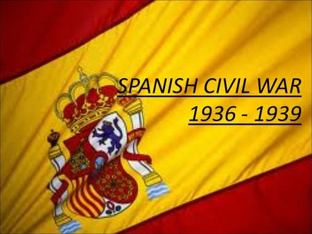 SPANISH CIVIL WAR 1936 - 1939. WHAT IS A CIVIL WAR? -Civil wars are conflicts fought between two factions or regions of the same country. -The two sides.