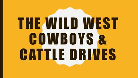 THE WILD WEST COWBOYS & CATTLE DRIVES. The next mass movement of people into the West was into the Southern Plains area of Texas and surrounding areas.