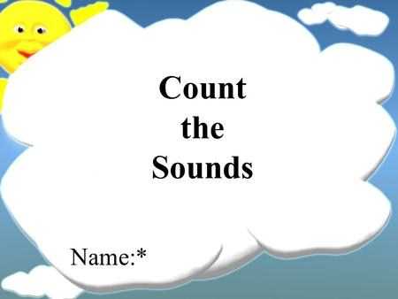 Count the Sounds Name:*. Which sound is different?* at sat.
