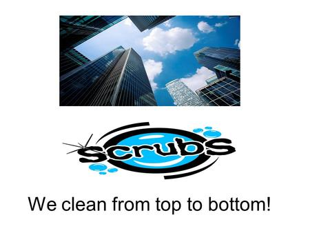 We clean from top to bottom!. Professional Cleaning Services Office Programs –Restroom cleaning and disinfecting –Trash gathering, collection, removal.