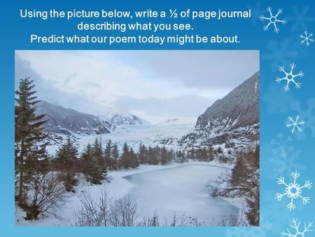 Using the picture below, write a ½ of page journal describing what you see. Predict what our poem today might be about.