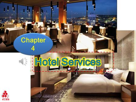 Chapter 4 Ch4 Hotel Services Learning Objectives Know all kinds of hotel services Handle guests' requests 1 1 2 2.