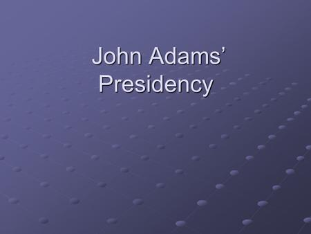"John Adams' Presidency John Adams' Presidency. Development of Political Parties Washington ""above"" politics, but a federalist Federalist party emerges."