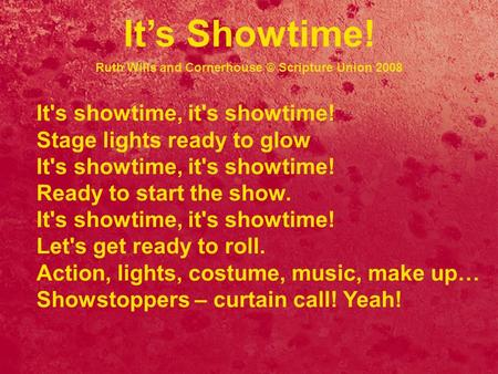 It's showtime, it's showtime! Stage lights ready to glow It's showtime, it's showtime! Ready to start the show. It's showtime, it's showtime! Let's get.