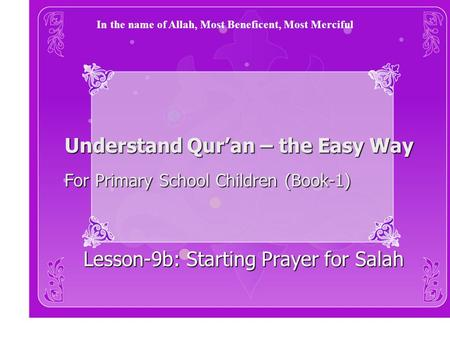 Understand Qur'an – the Easy Way For Primary School Children (Book-1) Lesson-9b: Starting Prayer for Salah In the name of Allah, Most Beneficent, Most.