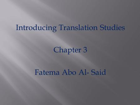 Introducing Translation Studies Chapter 3 Fatema Abo Al- Said.
