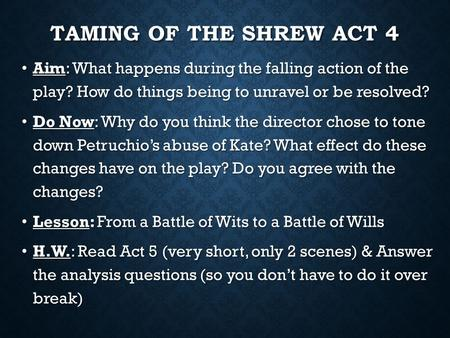 TAMING OF THE SHREW ACT 4 Aim: What happens during the falling action of the play? How do things being to unravel or be resolved? Aim: What happens during.