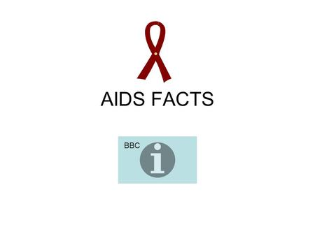 AIDS FACTS BBC. Living with AIDS Worldwide- 40 million people USA- 886, 575 Sub-Saharan Africa- 26 million people 10 out of 11 people infected worldwide.