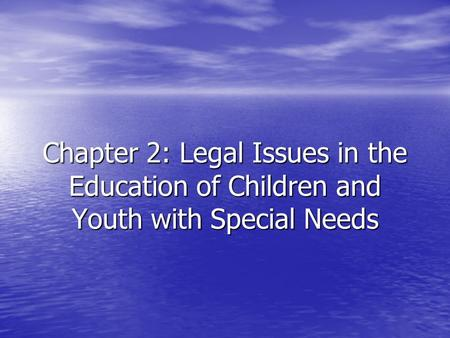 Chapter 2: Legal Issues in the Education of Children and Youth with Special Needs.