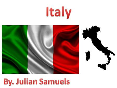 Italy By. Julian Samuels.