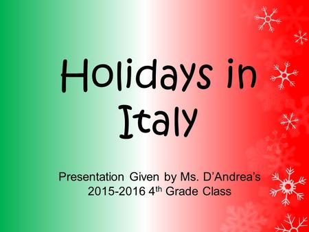 Holidays in Italy Presentation Given by Ms. D'Andrea's 2015-2016 4 th Grade Class.
