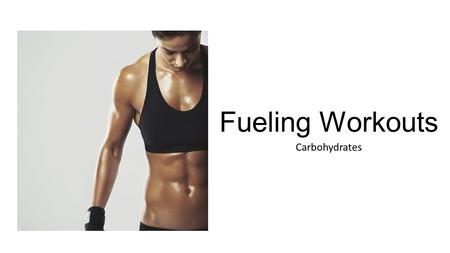 Fueling Workouts Carbohydrates. What is Carbohydrates Role in the Body? Leading nutrient fuel for your body. Most powerful nutrient affecting your energy.