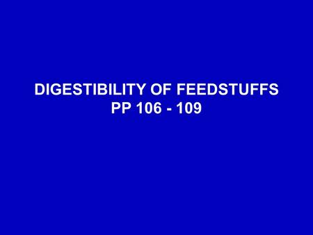DIGESTIBILITY OF FEEDSTUFFS PP
