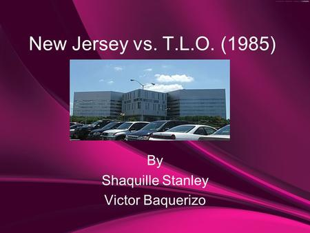 New Jersey vs. T.L.O. (1985) By Shaquille Stanley Victor Baquerizo.