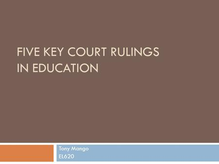 FIVE KEY COURT RULINGS IN EDUCATION Tony Mango EL620.