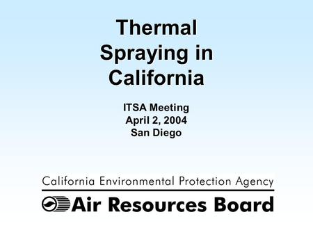 1 ITSA Meeting April 2, 2004 San Diego Thermal Spraying in California.