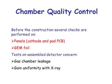 Chamber Quality Control Before the construction several checks are performed on:  Panels (cathode and pad PCB)  GEM foil Tests on assembled detector.