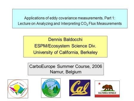Applications of eddy covariance measurements, Part 1: Lecture on Analyzing and Interpreting CO 2 Flux Measurements Dennis Baldocchi ESPM/Ecosystem Science.