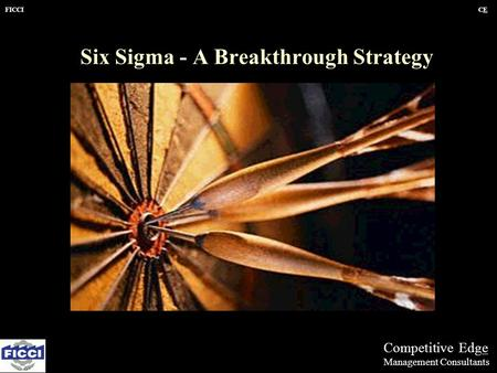 FICCICECE Six Sigma - A Breakthrough Strategy Competitive Edge Management Consultants.