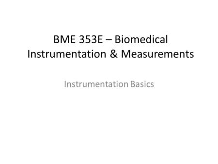 BME 353E – Biomedical Instrumentation & Measurements Instrumentation Basics.
