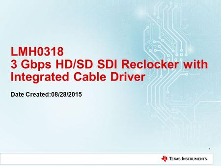 LMH0318 3 Gbps HD/SD SDI Reclocker with Integrated Cable Driver 1 Date Created:08/28/2015.