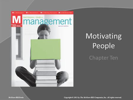 Motivating People Chapter Ten McGraw-Hill/Irwin Copyright © 2011 by The McGraw-Hill Companies, Inc. All rights reserved.