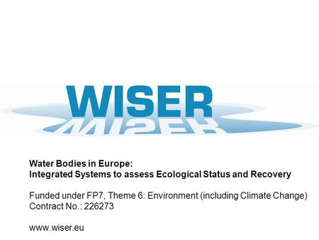 Water Bodies in Europe: Integrated Systems to assess Ecological Status and Recovery Funded under FP7, Theme 6: Environment (including Climate Change) Contract.